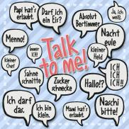 Talk to me!